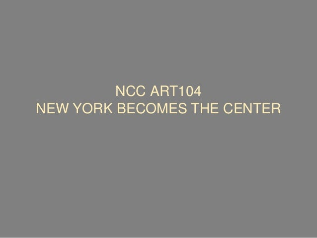 NCC ART104 NEW YORK BECOMES THE CENTER