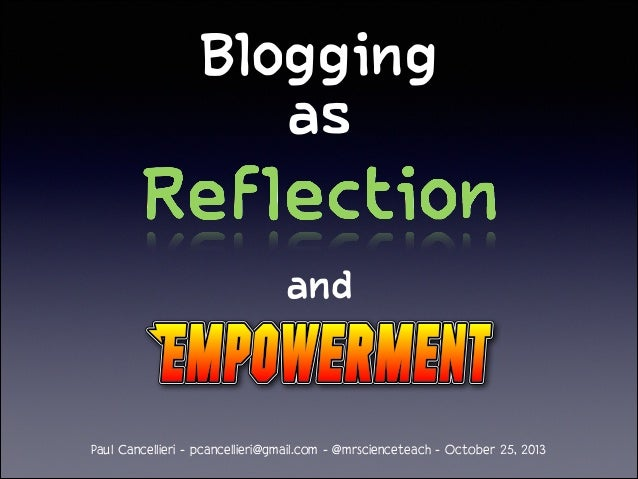 Blogging as and  Paul Cancellieri - pcancellieri@gmail.com - @mrscienceteach - October 25, 2013