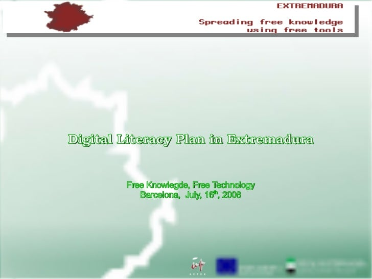 <ul><ul><li>Digital Literacy Plan in Extremadura </li></ul></ul><ul><ul><li>Free Knowlegde, Free Technology </li></ul></ul...