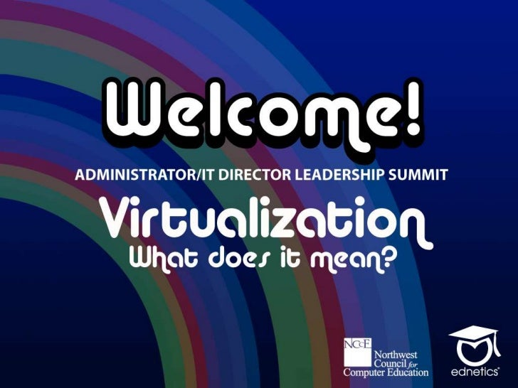 NCCE 2011 IT/Admin Summit-Virtualization Welcome