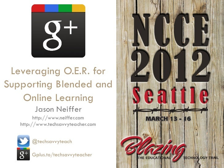 Leveraging O.E.R. forSupporting Blended and   Online Learning        Jason Neiffer         http://www.neiffer.com   http:/...