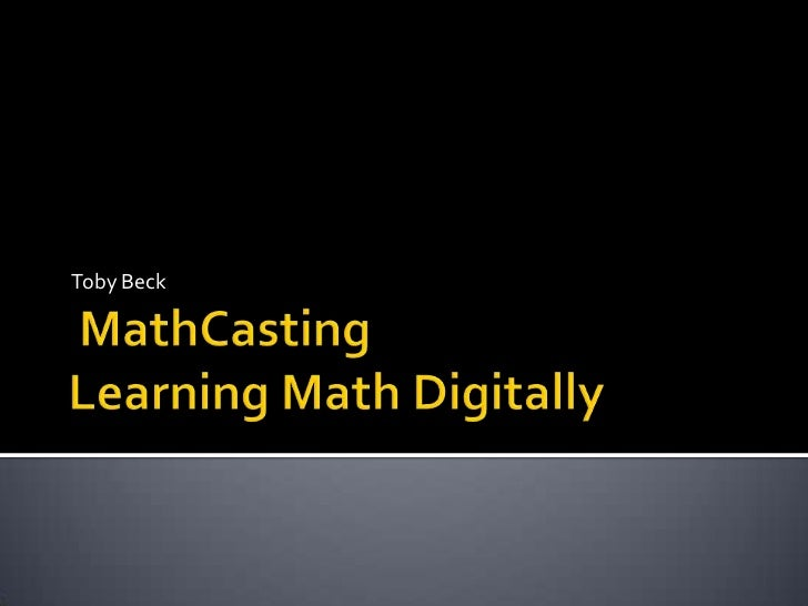 MathCastingLearning Math Digitally<br />Toby Beck<br />