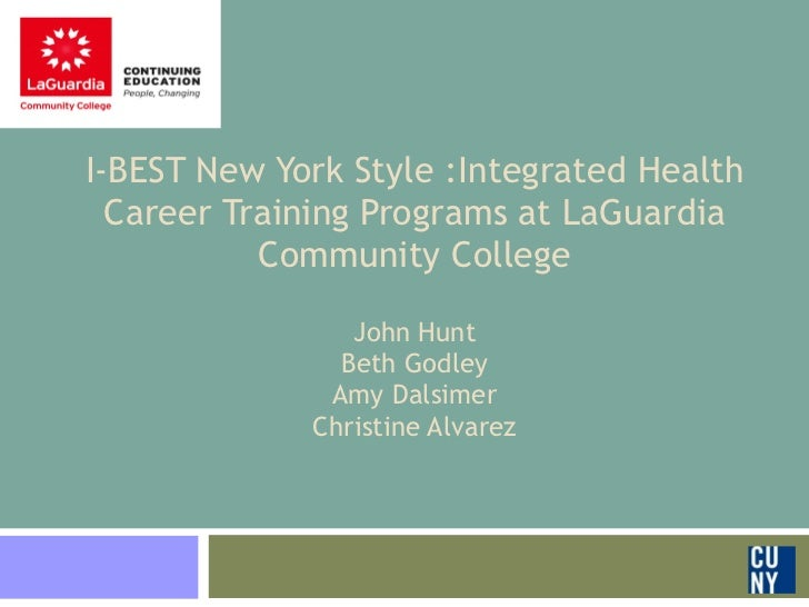 I-BEST New York Style :Integrated Health Career Training Programs at LaGuardia Community College John Hunt Beth Godley A...