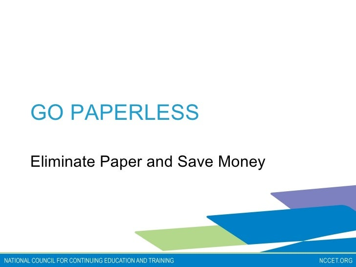 GO PAPERLESS Eliminate Paper and Save Money