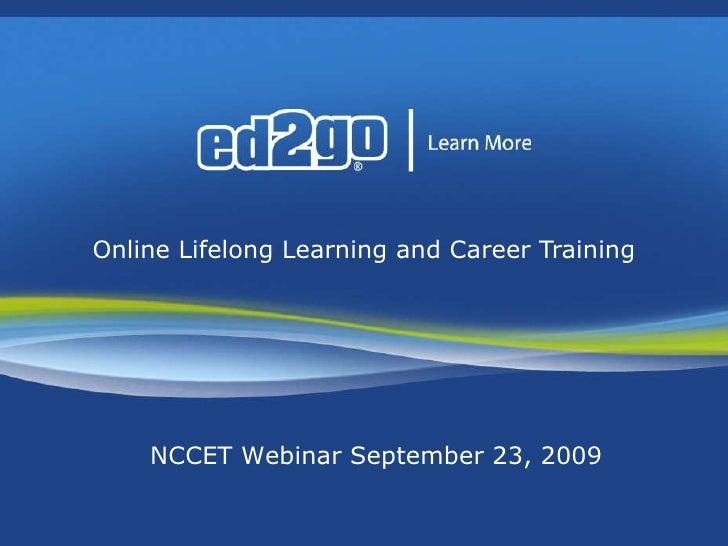 Online Lifelong Learning and Career Training NCCET Webinar September 23, 2009