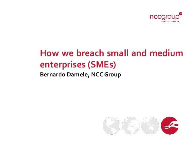 How we breach small and medium enterprises (SMEs) Bernardo Damele, NCC Group