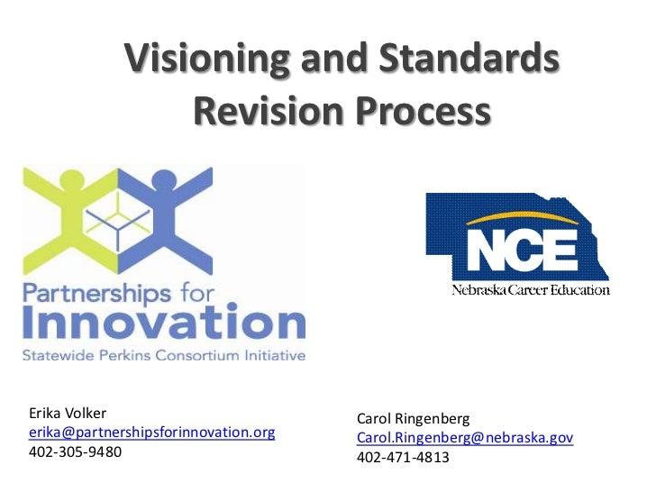 Visioning and Standards Revision Process <br />Erika Volker<br />erika@partnershipsforinnovation.org<br />402-305-9480<br ...