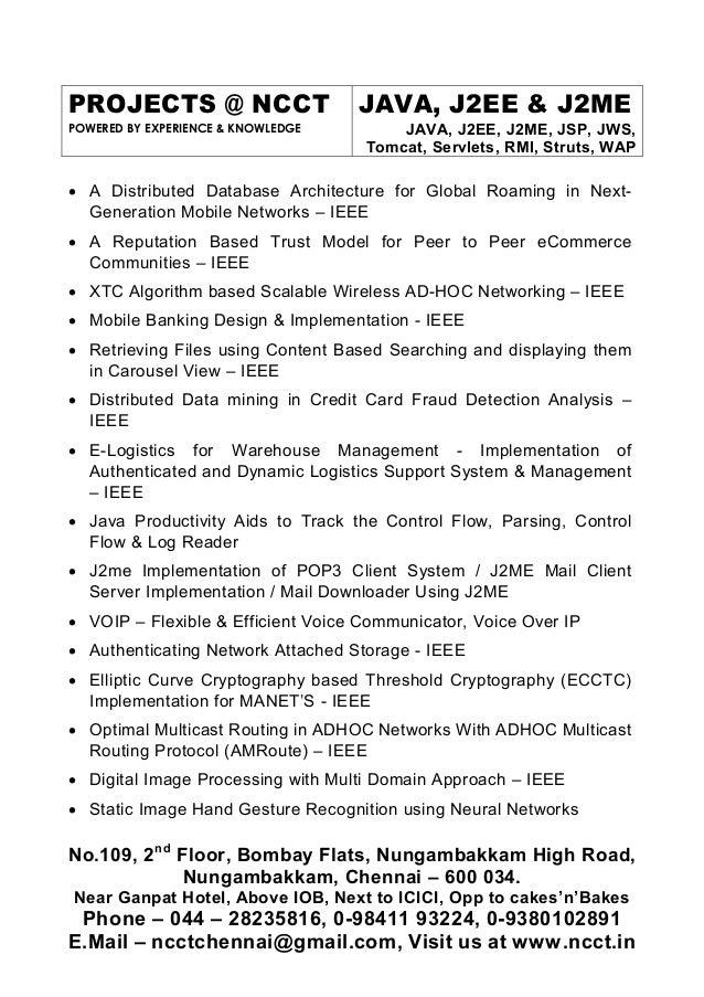 PROJECTS @ NCCT POWERED BY EXPERIENCE & KNOWLEDGE JAVA, J2EE & J2ME JAVA, J2EE, J2ME, JSP, JWS, Tomcat, Servlets, RMI, Str...