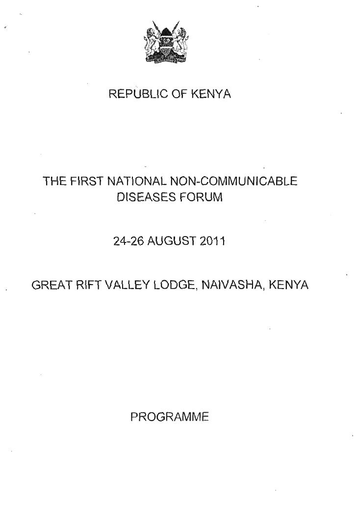 REPUBLIC OF KENYA THE FIRST NATIONAL NON-COMMUNICABLE            DISEASES FORUM           24-26 AUGUST 2011GREAT RIFT VALL...