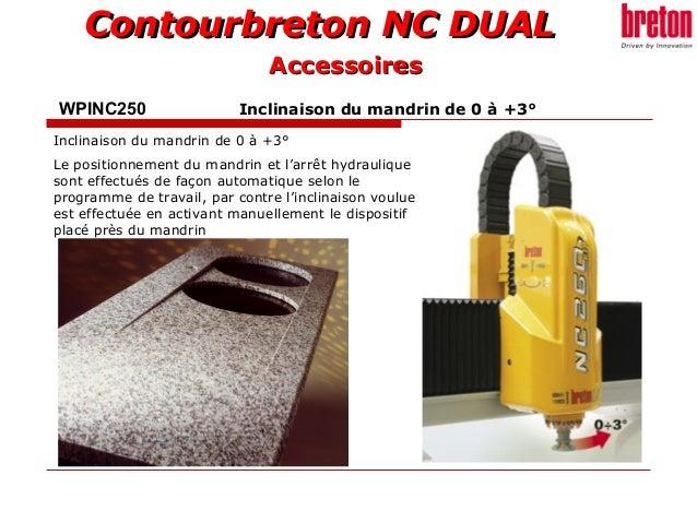 Contourbreton NC DUALContourbreton NC DUAL WPINC250 Inclinaison du mandrin de 0 à +3° Inclinaison du mandrin de 0 à +3° Le...