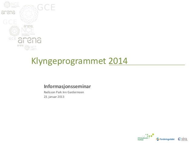 GCE GCE GCE  Klyngeprogrammet 2014 Informasjonsseminar Radisson Park Inn Gardermoen 23. januar 2013  GCE GCE  GCE  GCE