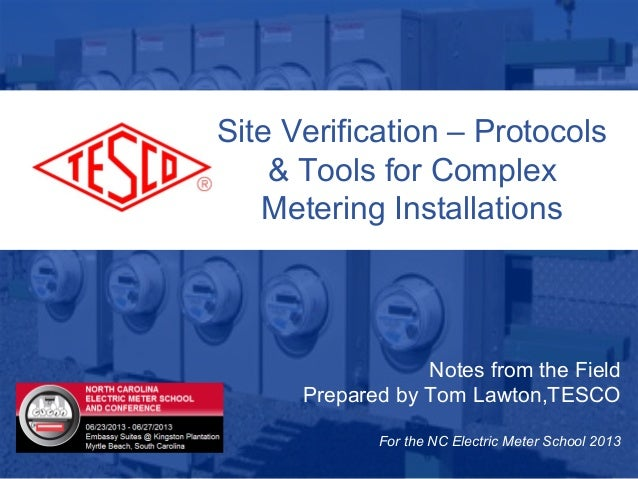 10/02/2012 Slide 1Notes from the FieldPrepared by Tom Lawton,TESCOFor the NC Electric Meter School 2013Site Verification –...