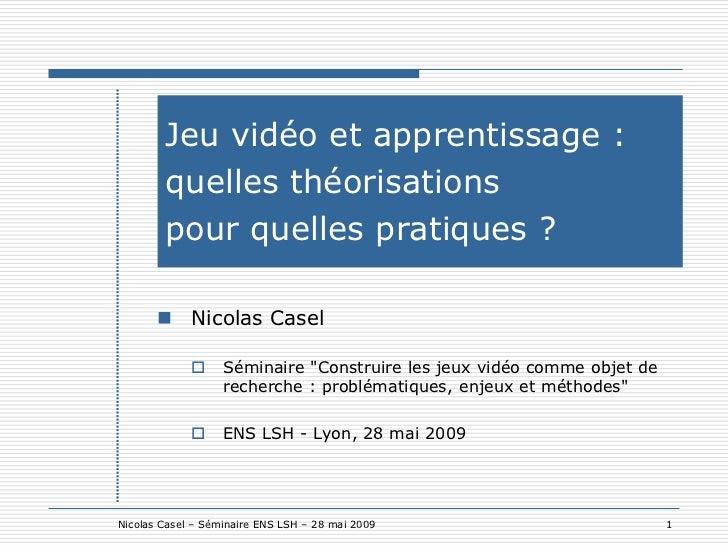 Jeu vidéo et apprentissage :        quelles théorisations        pour quelles pratiques ?        Nicolas Casel           ...