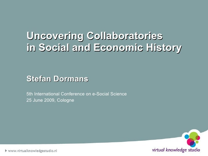 Uncovering Collaboratories in Social and Economic History  Stefan Dormans 5th International Conference on e-Social Science...