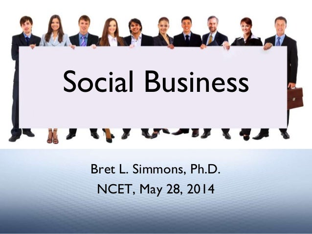 Bret L. Simmons, Ph.D. NCET, May 28, 2014 Social Business
