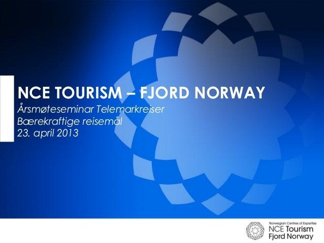 NCE TOURISM – FJORD NORWAYÅrsmøteseminar TelemarkreiserBærekraftige reisemål23. april 2013