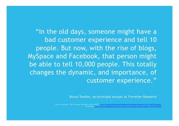 """""""In the old days, someone might have a      bad customer experience and tell 10   people. But now, with the rise of blogs,..."""