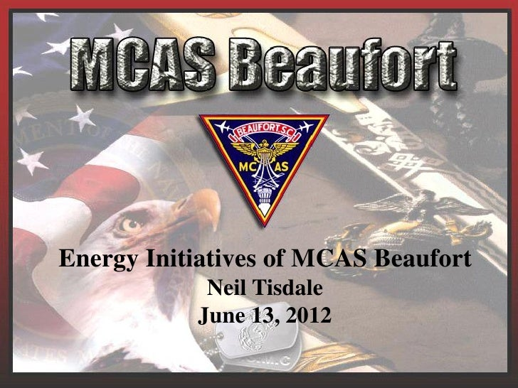 Energy Initiatives of MCAS Beaufort            Neil Tisdale           June 13, 2012