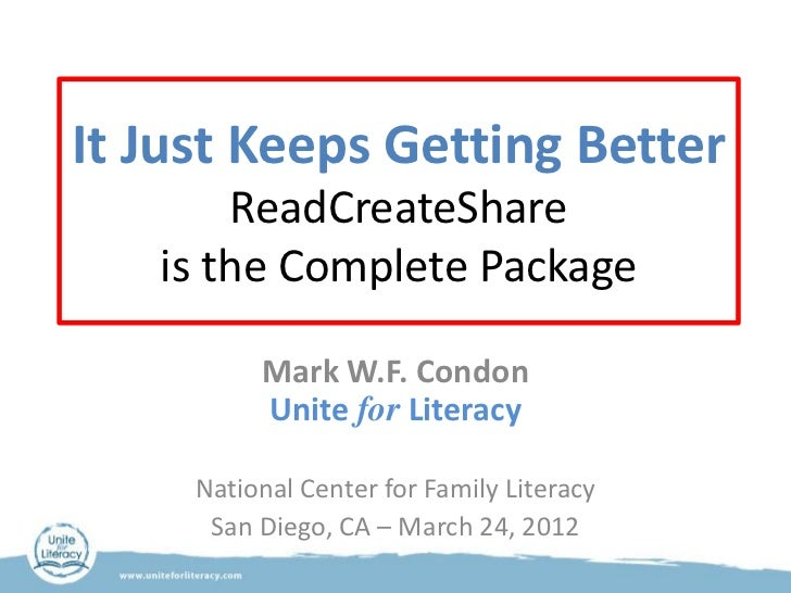 It Just Keeps Getting Better       ReadCreateShare   is the Complete Package          Mark W.F. Condon          Unite for ...