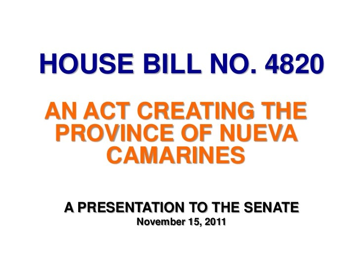 HOUSE BILL NO. 4820AN ACT CREATING THE PROVINCE OF NUEVA    CAMARINES A PRESENTATION TO THE SENATE         November 15, 2011