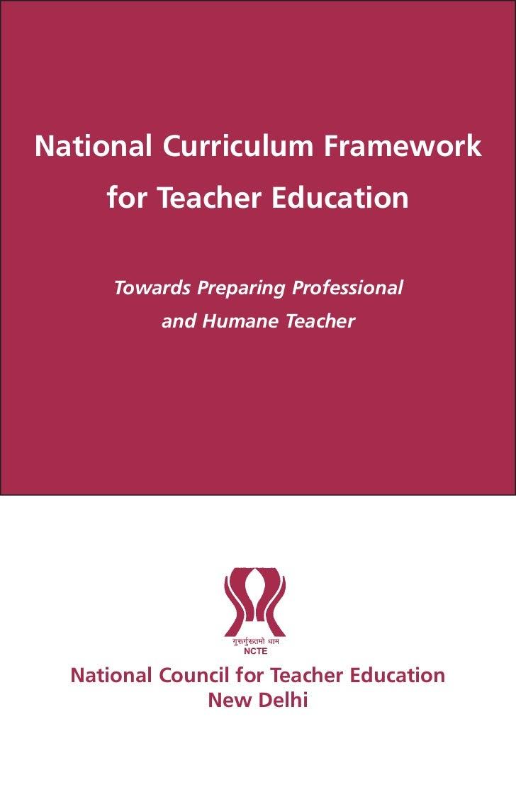 National Curriculum Framework     for Teacher Education      Towards Preparing Professional           and Humane Teacher  ...