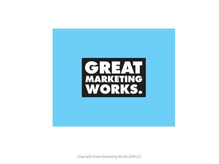 Copyright Great Marketing Works 2009 (C)