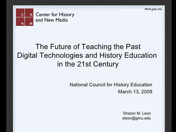 The Future of Teaching the Past Digital Technologies and History Education  in the 21st Century National Council for Histo...