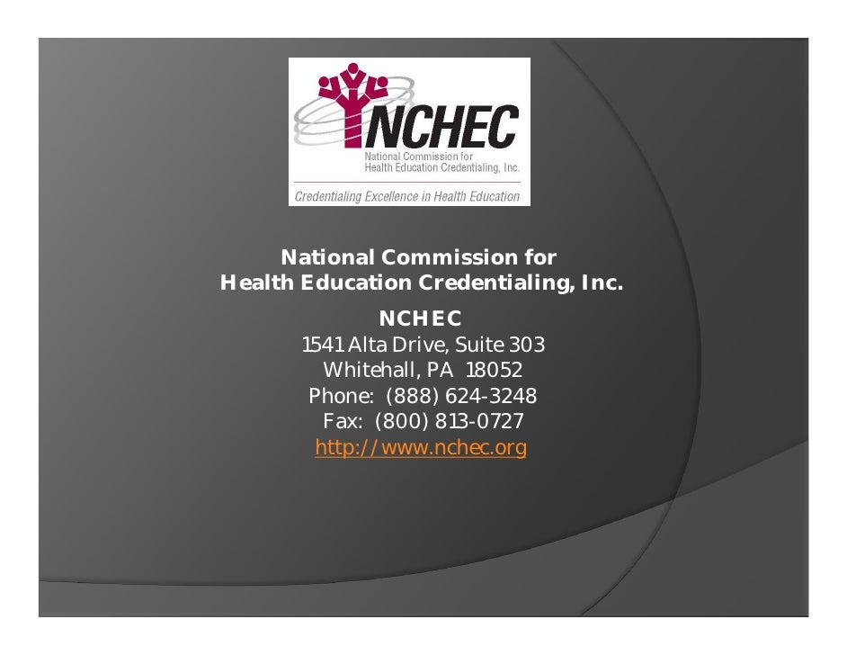 National Commission forHealth Education Credentialing, Inc.                NCHEC       1541 Alta Drive, Suite 303         ...