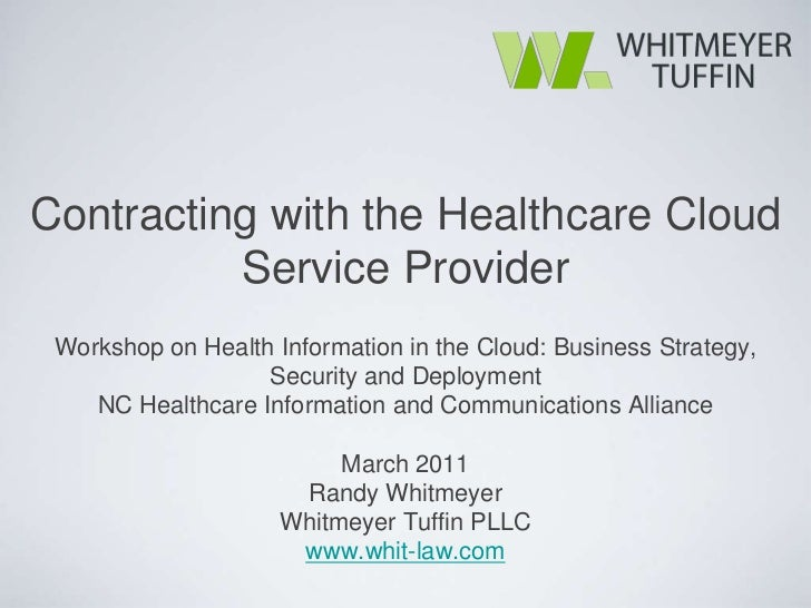 Contracting with the Healthcare Cloud          Service Provider Workshop on Health Information in the Cloud: Business Stra...