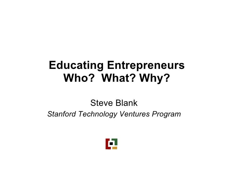 Educating Entrepreneurs. Who?  What? Why?