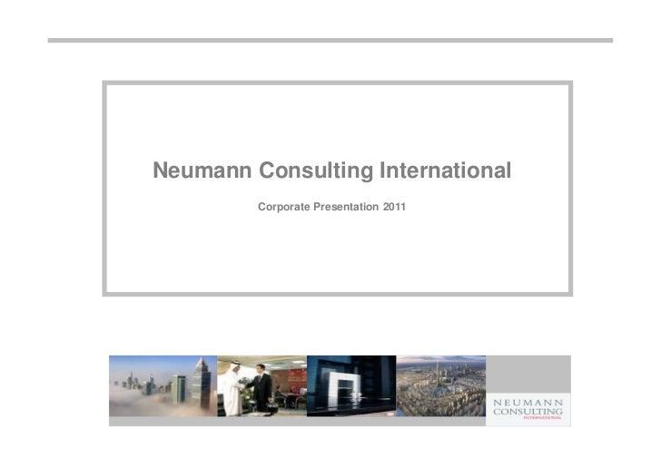 Neumann Consulting International         Corporate Presentation 2011