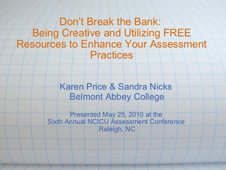 Don't Break the Bank:  BeingCreative and Utilizing FREE Resources to Enhance Your Assessment Practices Karen Price & Sand...