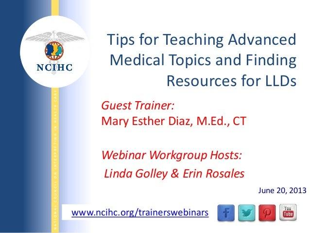 NATIONALCOUNCILONINTERPRETINGINHEALTHCARE WWW.NCIHC.ORG Guest Trainer: Mary Esther Diaz, M.Ed., CT Webinar Workgroup Hosts...