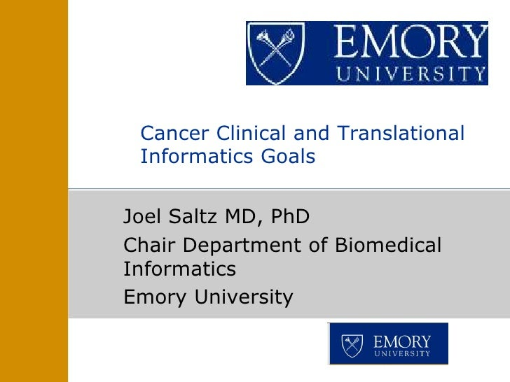 Cancer Clinical and Translational Informatics GoalsJoel Saltz MD, PhDChair Department of BiomedicalInformaticsEmory Univer...