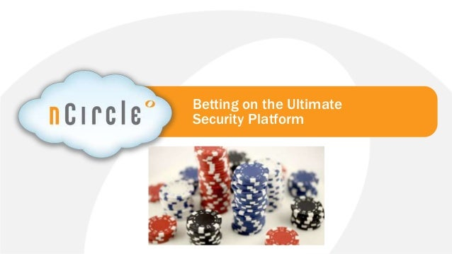 © 2013 nCircle. All Rights Reserved.nCircle Company ConfidentialBetting on the UltimateSecurity Platform