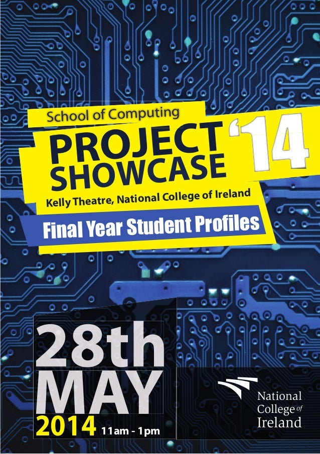 2014 PROJECT SHOWCASE'14 Kelly Theatre, National College of Ireland Final Year Student Profiles School of Computing 11am -...