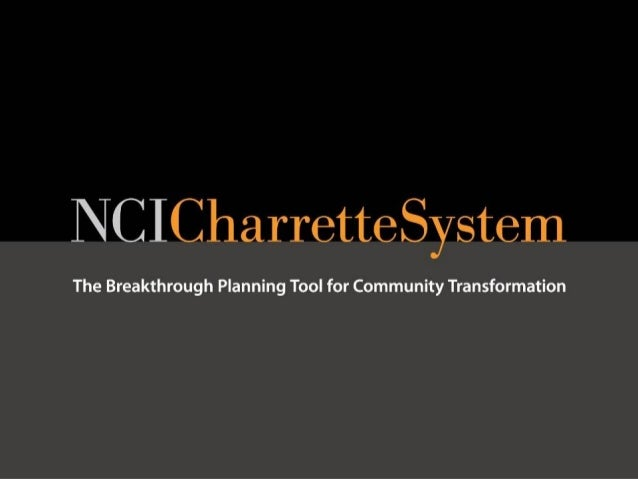 AGENDAI.     Introductions.II.    Overview of the NCI Charrette System.      a.   What is the nature of the problem?      ...
