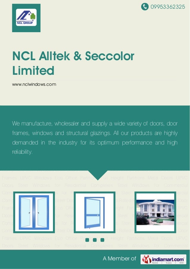 09953362325A Member ofNCL Alltek & SeccolorLimitedwww.nclwindows.comSteel Windows Steel Doors Steel Glazings Cold Rolled F...