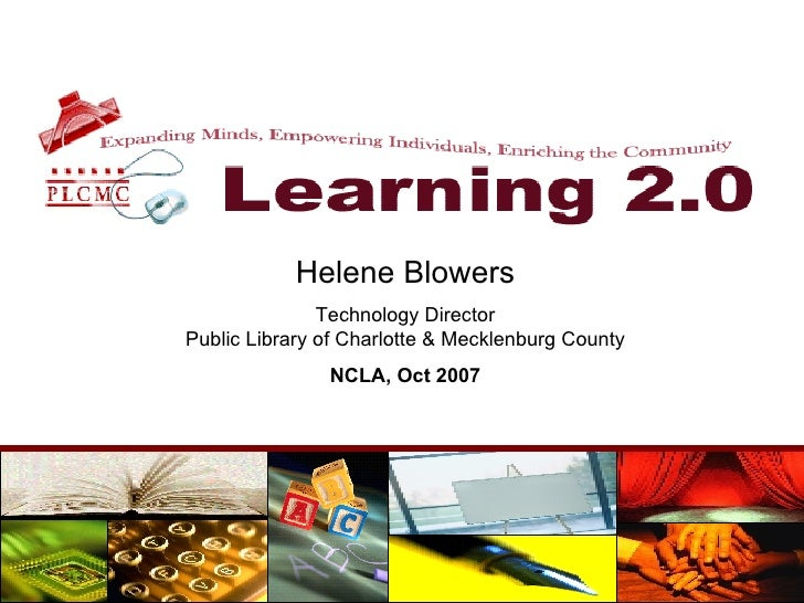 Helene Blowers Technology Director Public Library of Charlotte & Mecklenburg County NCLA, Oct 2007