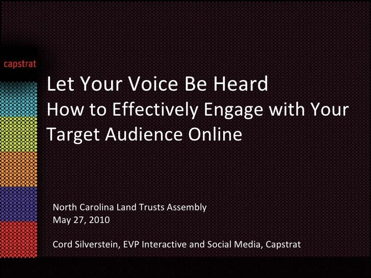 Let Your Voice Be Heard  How to Effectively Engage with Your Target Audience Online North Carolina Land Trusts Assembly Ma...