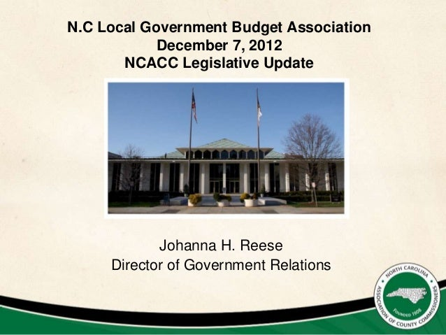 N.C Local Government Budget Association            December 7, 2012       NCACC Legislative Update            Johanna H. R...