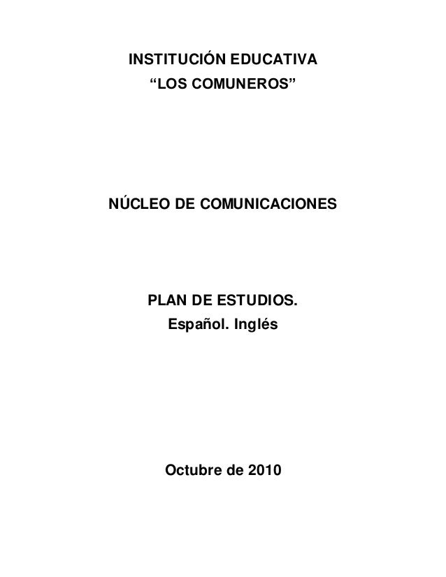 """INSTITUCIÓN EDUCATIVA """"LOS COMUNEROS"""" NÚCLEO DE COMUNICACIONES PLAN DE ESTUDIOS. Español. Inglés Octubre de 2010"""