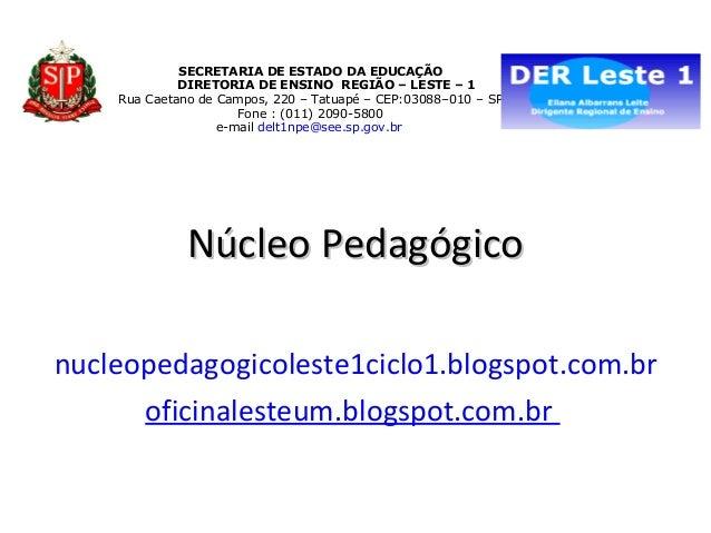 Núcleo PedagógicoNúcleo Pedagógiconucleopedagogicoleste1ciclo1.blogspot.com.broficinalesteum.blogspot.com.brSECRETARIA DE ...