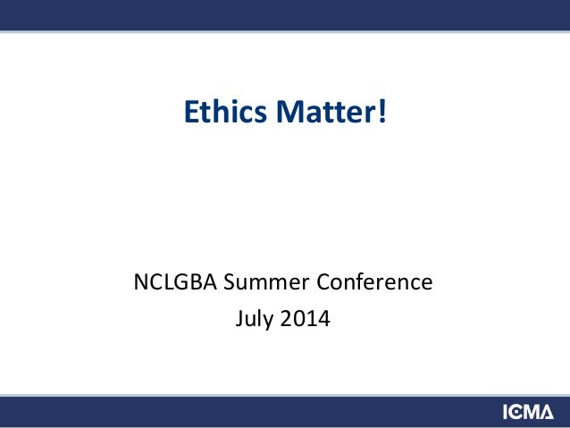 Ethics Matter! NCLGBA Summer Conference July 2014