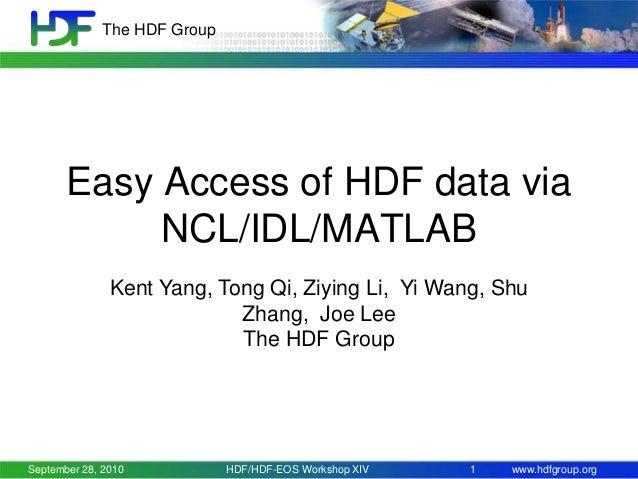 The HDF Group  Easy Access of HDF data via NCL/IDL/MATLAB Kent Yang, Tong Qi, Ziying Li, Yi Wang, Shu Zhang, Joe Lee The H...