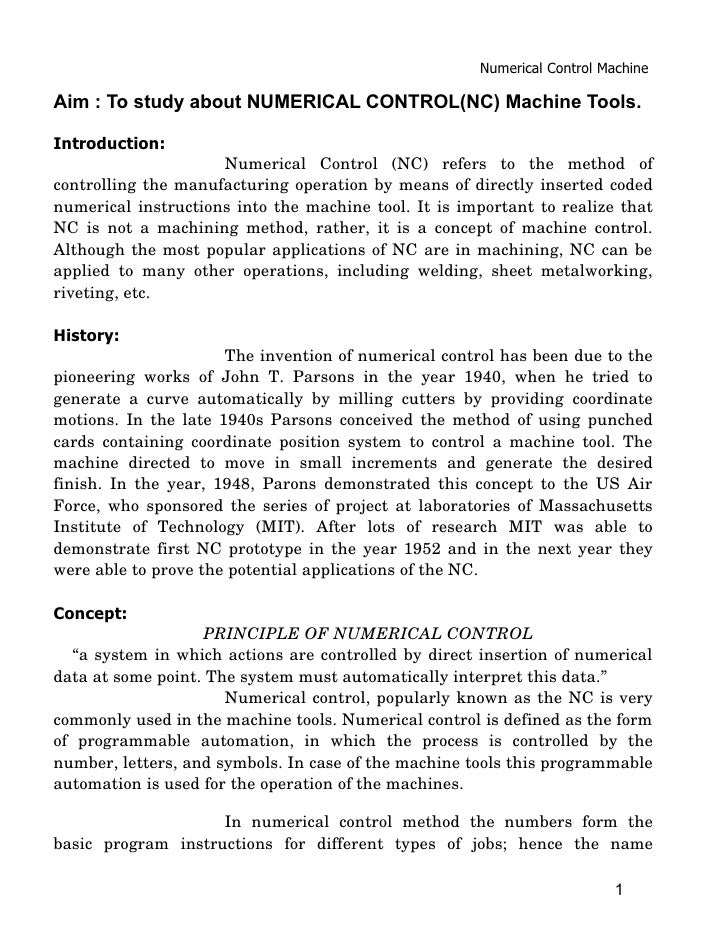 Numerical Control Machine  Aim : To study about NUMERICAL CONTROL(NC) Machine Tools.  Introduction:                       ...