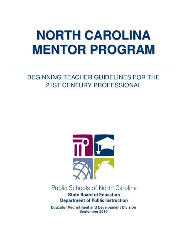NNOORRTTHH CCAARROOLLIINNAA MMEENNTTOORR PPRROOGGRRAAMM BEGINNING TEACHER GUIDELINES FOR THE 21ST CENTURY PROFESSIONAL Edu...