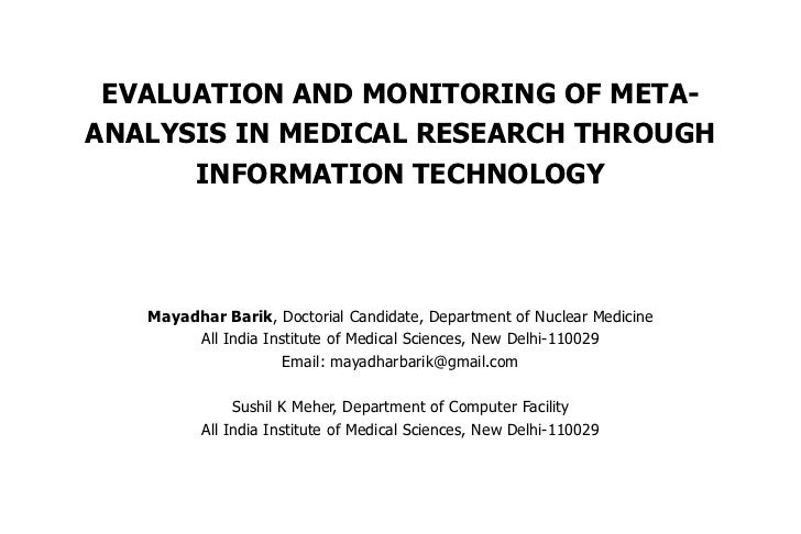 EVALUATION AND MONITORING OF META-ANALYSIS IN MEDICAL RESEARCH THROUGH      INFORMATION TECHNOLOGY   Mayadhar Barik, Docto...