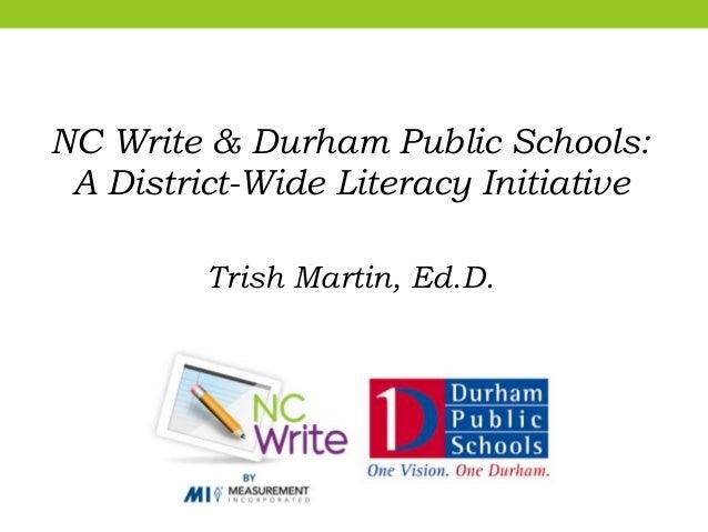 NC Write & Durham Public Schools: A District-Wide Literacy Initiative Trish Martin, Ed.D.