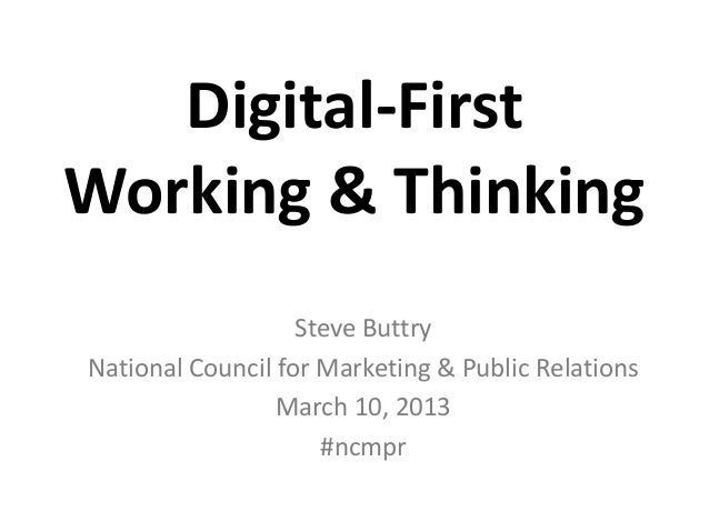 Digital-FirstWorking & Thinking                   Steve ButtryNational Council for Marketing & Public Relations           ...